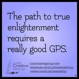 The path to true enlightment requires a really good GPS.
