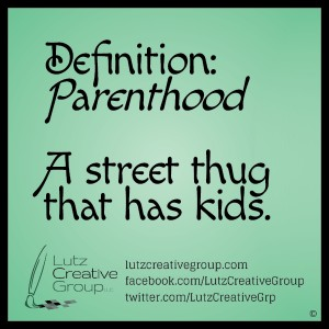Definition: ParenthoodA street thug that has kids.