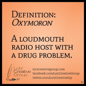 Definition: OxymoronA loudmouth radio host with a drug problem.