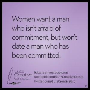 Women want a man who isn't afraid of commitment, but won't date a man who has been committed.