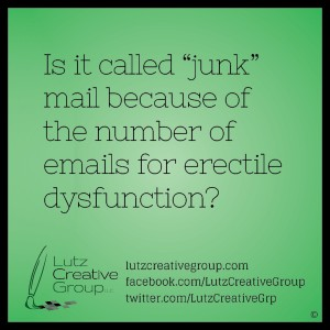 "Is it called ""junk"" mail because of the number of emails for erectile dysfunction?"
