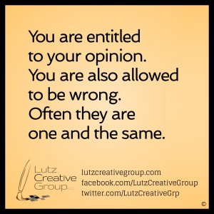 You are entitled to your opinion. You are also allowed to be wrong. Often they are one and the same.