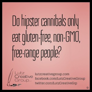 Do hipster cannibals only eat gluten-free, non-GMO, free-range people?